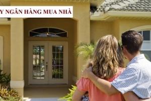 Vay tiền ngân hàng mua nhà làm sao có lợi nhất?