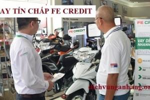 Vay tín chấp FE Credit bị từ chối lí do vì sao?